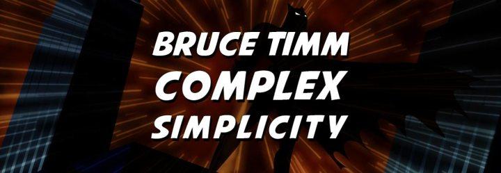 Bruce Timm: ComplexSimplicity