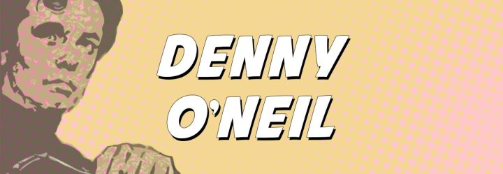 Denny O'Neil: Wordsmith Extraordinaire